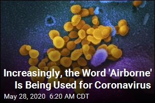 Increasingly, the Word 'Airborne' Is Being Used for Coronavirus