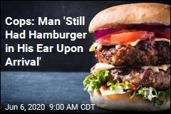 Cops: Man 'Still Had Hamburger in His Ear Upon Arrival'
