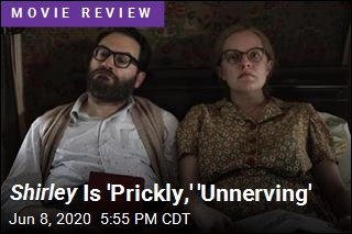 Shirley Is 'Prickly,' 'Unnerving'