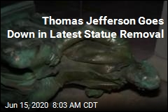 Thomas Jefferson Goes Down in Latest Statue Removal