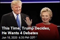 This Time, Trump Decides, He Wants 4 Debates