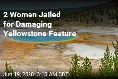 2 Women Jailed for Damaging Yellowstone Feature