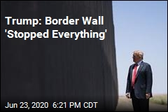 Trump: Border Wall 'Stopped COVID'
