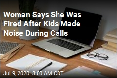 Woman Says She Was Fired After Kids Made Noise During Calls