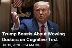 Trump Boasts About Wowing Doctors on Cognitive Test