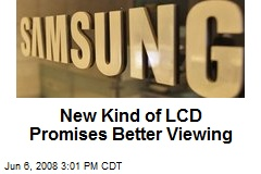 New Kind of LCD Promises Better Viewing