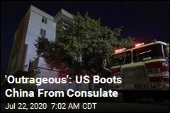 'Outrageous': US Boots China From Consulate