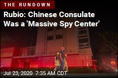 Rubio: Chinese Consulate Was a 'Massive Spy Center'