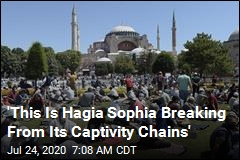 'This Is Hagia Sophia Breaking From Its Captivity Chains'