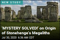 'MYSTERY SOLVED!' on Origin of Stonehenge's Megaliths