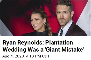 Ryan Reynolds: Plantation Wedding Was a 'Giant Mistake'