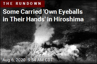 Some Carried 'Own Eyeballs in Their Hands' in Hiroshima