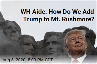 WH Aide: How Do We Add Trump to Mt. Rushmore?