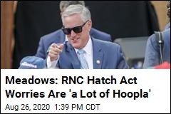 Meadows: RNC Hatch Act Worries Are 'a Lot of Hoopla'