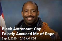 Black Astronaut: Cop Falsely Accused Me of Rape
