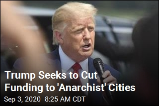 Trump Seeks to Cut Funding to 'Anarchist' Cities