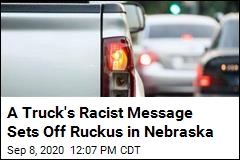 A Truck's Racist Message Sets Off Ruckus in Nebraska