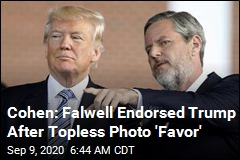 Cohen: Falwell Endorsed Trump After Topless Photo 'Favor'
