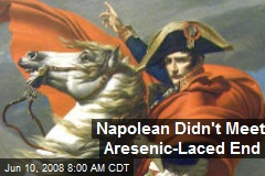 Napolean Didn't Meet Aresenic-Laced End