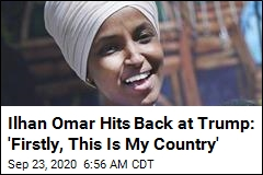 Ilhan Omar Hits Back at Trump: 'Firstly, This Is My Country'