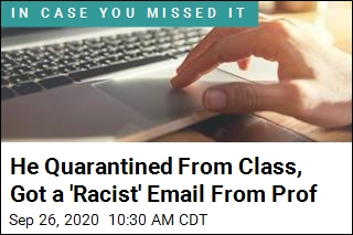 He Quarantined From Class, Got a 'Racist' Email From Prof