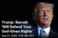 Trump: Barrett 'Will Defend Your God-Given Rights'