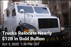 Trucks Relocate Nearly $12B in Gold Bullion