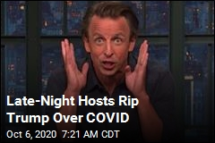 Late-Night Hosts Rip Trump Over COVID
