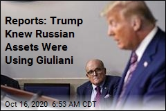 Reports: Trump Knew Russian Assets Were Using Giuliani