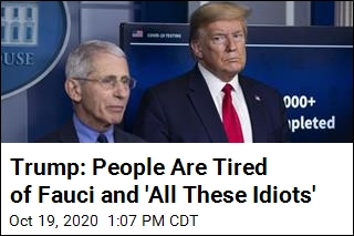 Trump: People Are Tired of Fauci and 'All These Idiots'