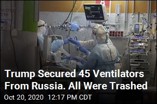 Trump Secured 45 Ventilators From Russia. All Were Trashed