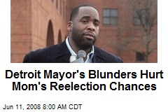 Detroit Mayor's Blunders Hurt Mom's Reelection Chances