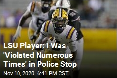 LSU Player Says He Was 'Violated' During Police Stop