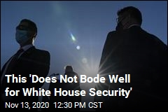 This 'Does Not Bode Well for White House Security'