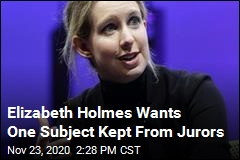 Elizabeth Holmes Wants One Subject Kept From Jurors
