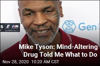 Mike Tyson: Mind-Altering Drug Told Me What to Do
