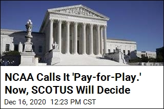 NCAA Calls It 'Pay-for-Play.' Now, SCOTUS Will Decide