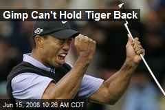 Gimp Can't Hold Tiger Back