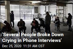 'Several People Broke Down Crying in Phone Interviews'
