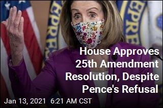 House Approves 25th Amendment Resolution, Despite Pence's Refusal