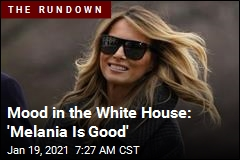 Mood in the White House: 'Melania Is Good'