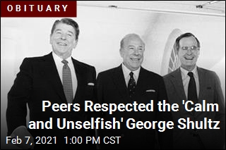 Peers Respected the 'Calm and Unselfish' George Shultz