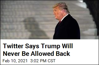 Twitter Says Trump Will Never Be Allowed Back
