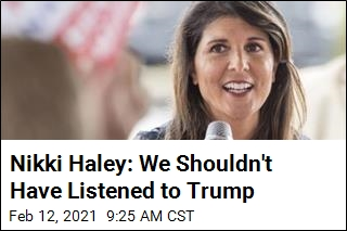 Nikki Haley: We Shouldn't Have Listened to Trump