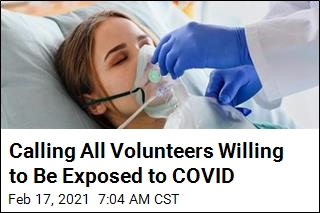 Calling All Volunteers Willing to Be Exposed to COVID