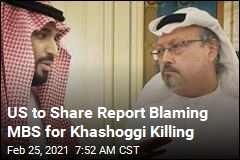 US to Share Report Blaming MBS for Khashoggi Killing