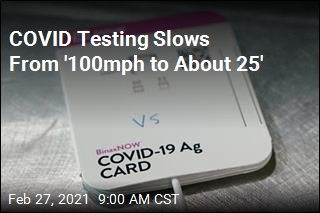 COVID Testing Slows From '100mph to About 25'