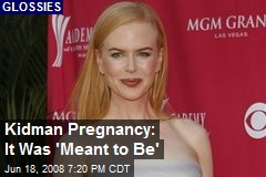 Kidman Pregnancy: It Was 'Meant to Be'