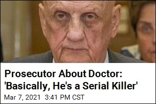 Prosecutor About Doctor: 'Basically, He's a Serial Killer'
