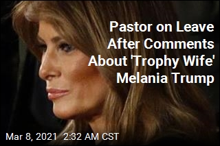 Pastor on Leave After Comments About 'Epic Trophy Wife' Melania Trump